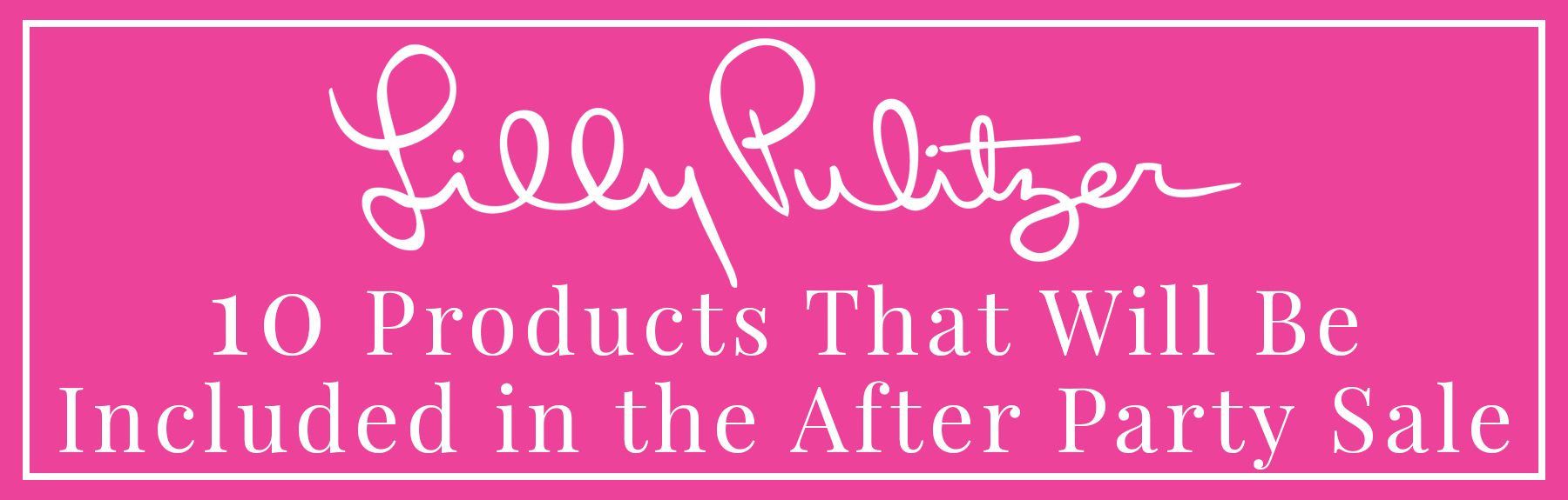10 Products Included in the Lilly Pulitzer After Party Sale